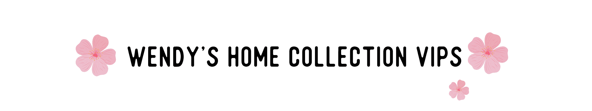 wendy's home collection vips